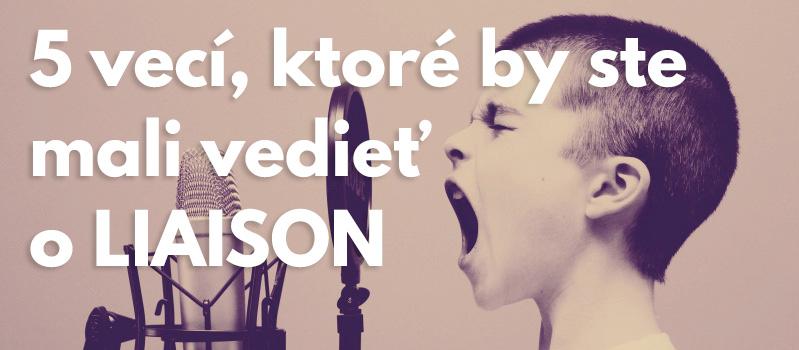 5 vecí, ktoré by ste mali vedieť o LIAISON