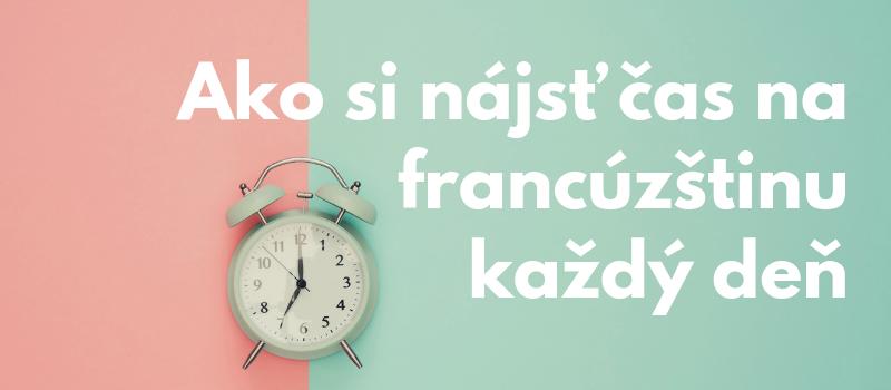 38 spôsobov, ako sa venovať francúzštine každý deň (aj keď nemáte čas)
